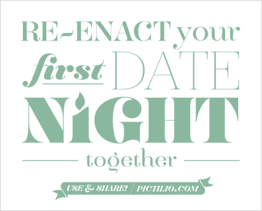 Re-enact your first date night together.