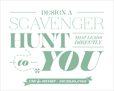 Design a scavenger hunt that leads directly to... you.