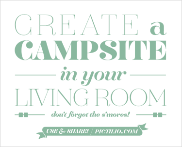 Create a campsite in your living room. Don